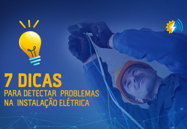 Dicas para detectar problemas na instalação elétrica