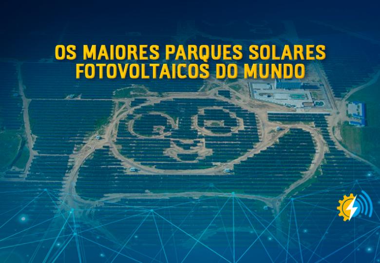 Os 20 maiores parques solares fotovoltaicos do mundo