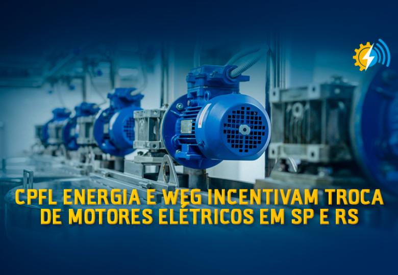 CPFL Energia e WEG incentivam troca de motores elétricos em SP e RS